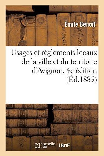 Usages et règlements locaux de la ville et du territoire d'Avignon. 4e édition: remaniée et mise en harmonie avec le nouveau code rural