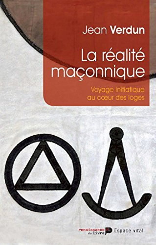 La réalité maçonnique: Voyage initiatique au coeur des loges (Espace Vital) par Jean Verdun