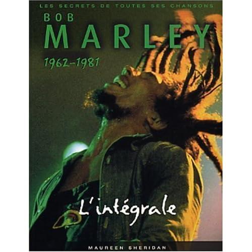 Bob Marley - L'Intégrale, 1962-1981 : Les Secrets de toutes ses chansons