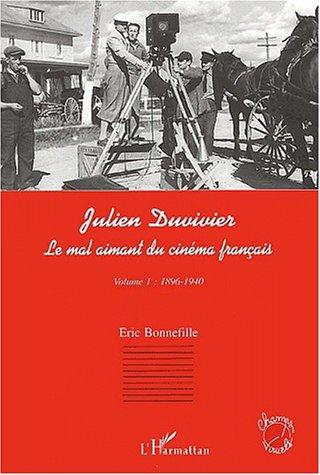 Julien Duvivier, le mal aimant du cinéma français volume1 (1896 - 1940)