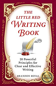The Little Red Writing Book: 20 Powerful Principles for Clear and Effective Writing (International Edition) (English Edition) di [Royal, Brandon]