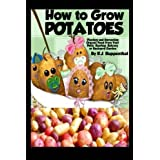 How to Grow Potatoes: Planting and Harvesting Organic Food From Your Patio, Rooftop, Balcony, or Backyard Garden by R.J. Ruppenthal (2012-08-03)