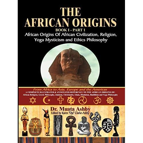 The African Origins book 1 Part 1 African origins of African Civilization, Religion, Yoga Mysticism and Ethics Philosophy by Muata Ashby (2002-05-12)