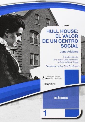 HULL HOUSE: EL VALOR DE UN CENTRO SOCIAL. Colección CGTS / Paraninfo (Trabajo Social (paraninfo)) por Jane Addams