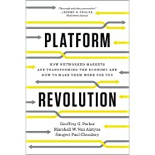 Platform Revolution: How Networked Markets Are Tranforming and How to Make Them Work for You