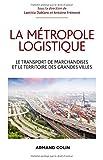 La métropole logistique : Le transport des marchandises et le territoire des grandes villes