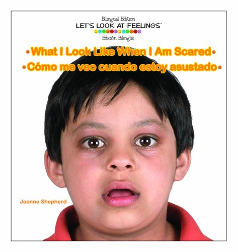 What I Look Like When I Am Scared/Como Me Veo Cuando Estoy Asustado (Let's Look at Feelings) por Joanne Shepherd