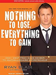 Nothing to Lose, Everything to Gain: How I Went from Gang Member to Multimillionaire Entrepreneur by Ryan Blair (2011-09-30)