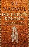 Die letzte Kolonie: Streifzüge durch die afrikanische Welt - V.S. Naipaul