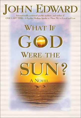 What If God Were the Sun por John Edward