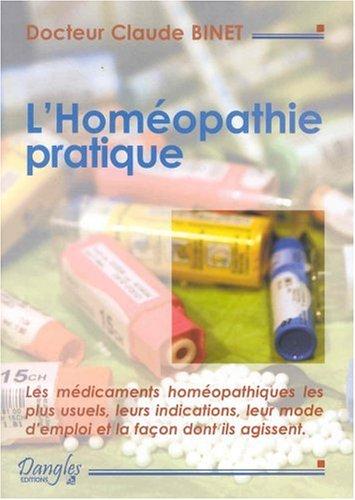 L'Homopathie pratique : Explication claire et prcise des mdicaments homopathiques, leurs indications, leur mode d'emploi...