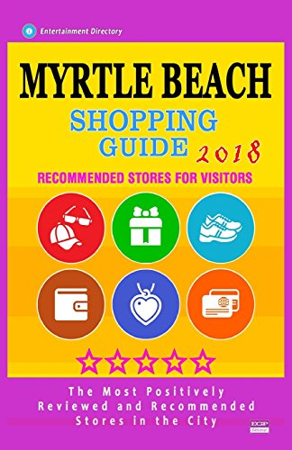 Myrtle Beach Shopping Guide 2018: Best Rated Stores in Myrtle Beach, South Carolina - Stores Recommended for Visitors, (Shopping Guide 2018)