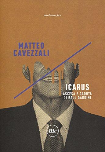 Icarus. Ascesa e caduta di Raul Gardini