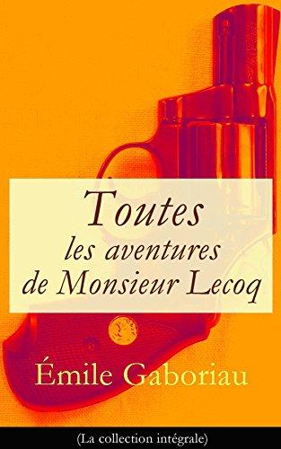 Toutes les aventures de Monsieur Lecoq (La collection intégrale): L'Affaire Lerouge + Le Crime d'Orcival + Le Dossier 113 + Les Esclaves de Paris + Monsieur Lecoq (I & II) par Émile Gaboriau