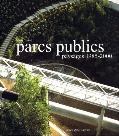 Parcs publics : Paysages 1985-2000 par Isotta Cortesi