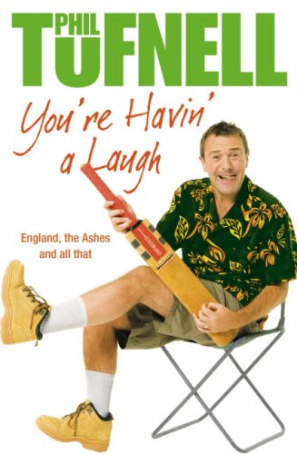 You're Havin' a Laugh: England, the Ashes, and All That por Phil Tufnell