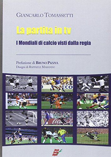 La partita in Tv. I mondiali di calcio visti dalla regia