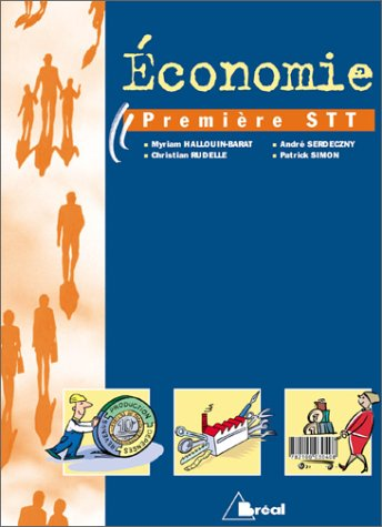 Économie : Classe de première STT par Myriam Hallouin-Barat, Christian Rudelle, Patrick Simon, André Serdeczny