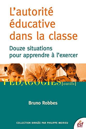 L'Autorité éducative dans la classe: Douze situations pour apprendre à l'exercer