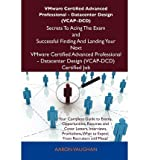 [ VMWARE CERTIFIED ADVANCED PROFESSIONAL - DATACENTER DESIGN (VCAP-DCD) SECRETS TO ACING THE EXAM AND SUCCESSFUL FINDING AND LANDING YOUR NEXT VMWARE CE ] Aaron Vaughan (AUTHOR ) Aug-21-2012 Paperback