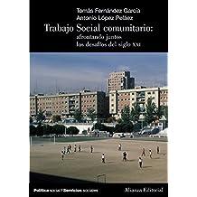 Trabajo Social comunitario: afrontando juntos los desafíos del siglo XXI (El Libro Universitario - Manuales)
