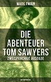 Die Abenteuer Tom Sawyers (Zweisprachige Ausgabe: Deutsch-Englisch) (German Edition)