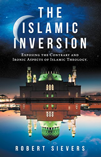 PDF Descargar The Islamic Inversion: Exposing the Contrary and Ironic Aspects of Islamic Theology.