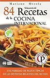 SELECCIÓN DE 84 RECETAS DE LA COCINA INTERNACIONAL: Una variedad de platos típicos de las distintas regiones del mundo (Colección Cocina Práctica)