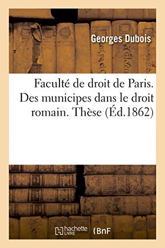 Faculté de droit de Paris. Des municipes dans le droit romain: Du Conflit des lois françaises et des lois étrangères. Thèse pour le doctorat