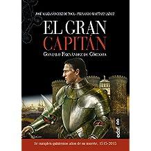 EL GRAN CAPITÁN. GONZALO FERNÁNDEZ DE CÓRDOBA (Crónicas de la Historia)
