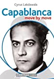 Capablanca: Move by Move by Cyrus Lakdawala (2012-09-18)