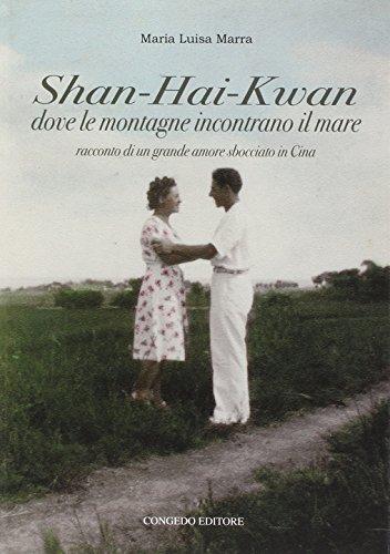 Shan-Hai-Kwan. Dove le montagne incontrano il mare. Racconto di un grande amore sbocciato in Cina
