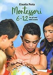 Montessori 6-12 anni. Per gli anni della scuola