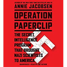 Operation Paperclip: The Secret Intelligence Program that Brought Nazi Scientists to America by Annie Jacobsen (2014-02-11)