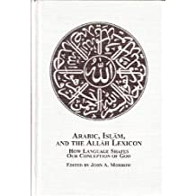 Arabic, Islamic, and the Allah Lexicon: How Language Shapes Our Conception of God