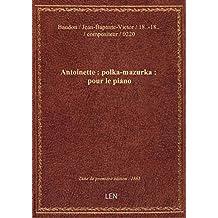 Antoinette : polka-mazurka : pour le piano / par J. B. V. Baudon