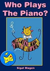 Early Readers - Who plays the piano - Fun Time Series - Music for kids Kids book 3-5 and for beginner readers 4-8 at their first reading steps (