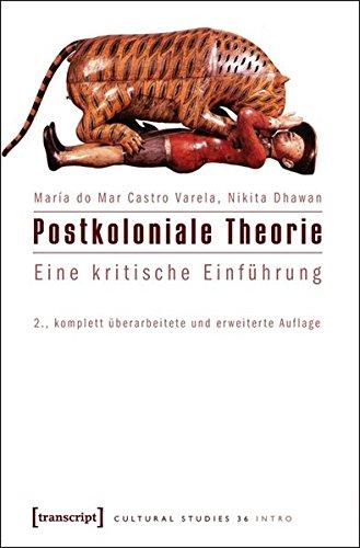 Postkoloniale Theorie: Eine kritische Einführung (2., komplett überarbeitete und erweiterte Auflage) (Cultural Studies, Band 36)