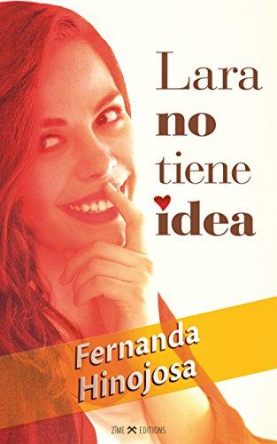 Lara no tiene idea: Una novela optimista e inspiradora por Fernanda Hinojosa