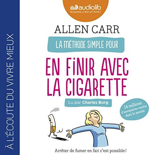 La Méthode simple pour en finir avec la cigarette : Arrêter de fumer en fait c'est possible ! par Allen Carr