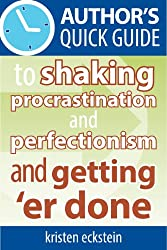 Author's Quick Guide to Shaking Procrastination and Perfectionism and Getting 'Er Done (English Edition)