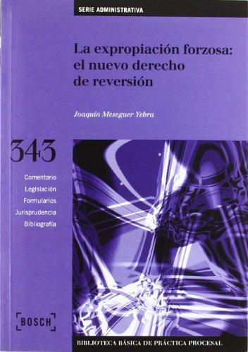 La expropiación forzosa: el nuevo derecho de reversión: Biblioteca Básica de Práctica Procesal nº 343 (Biblioteca Basica) por J. Meseguer Yebra
