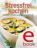 Stressfrei kochen: Unsere 100 besten Rezepte in einem Kochbuch