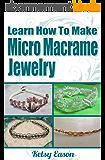 Learn How To Make Micro Macrame Jewelry - Volume 1 (English Edition)