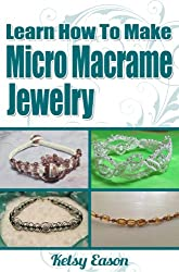 Learn How To Make Micro Macrame Jewelry - Volume 1 (English Edition)
