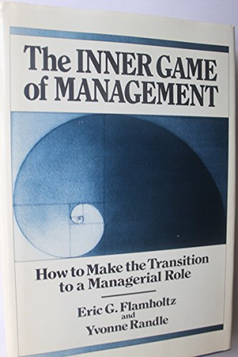 Inner Game of Management: How to Make the Transition to a Managerial Role por Eric G. Flamholtz