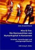 Hire & Fire: Die Desinvestition von Humankapital in Konzernen: Ursachen, Auswirkungen und Lösungsmöglichkeiten