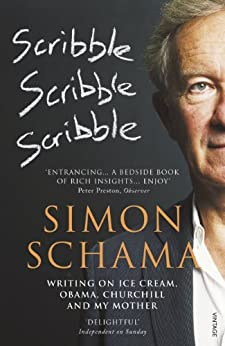 Scribble, Scribble, Scribble: Writing on Ice Cream, Obama, Churchill and My Mother by [Schama, Simon]