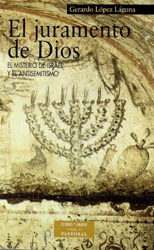 El juramento de Dios: El misterio de Israel y el antisemitismo (ESTUDIOS Y ENSAYOS) por Gerardo López Laguna