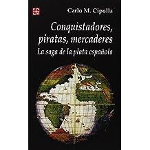 Conquistadores, Piratas, Mercaderes: La Saga de la Plata Espanola (Seccion de Historia)